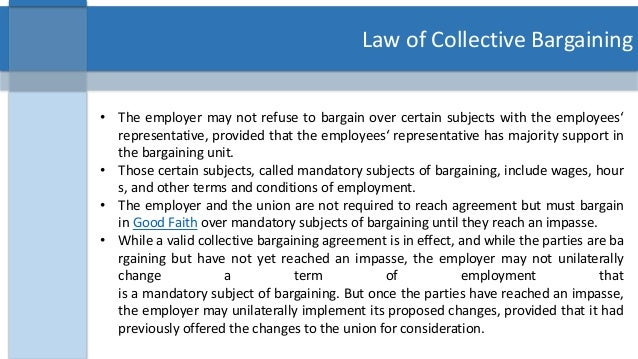the issue of wages and benefits in collective bargaining agreement Typically, the agreement establishes wages, hours, promotions, benefits, and other employment terms as well as procedures for handling disputes arising under it because the collective bargaining agreement cannot address every workplace issue that might arise in the future, unwritten customs and past practices, external.
