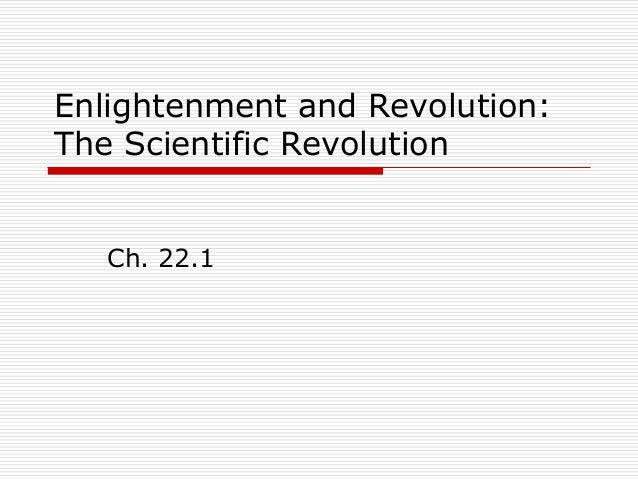 Enlightenment and Revolution:The Scientific Revolution   Ch. 22.1
