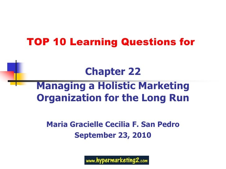 TOP 10 Learning Questions for<br />Chapter 22<br />Managing a Holistic Marketing Organization for the Long Run<br />Maria ...