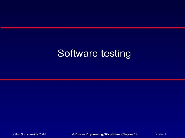 ©Ian Sommerville 2004 Software Engineering, 7th edition. Chapter 23 Slide 1 Software testing