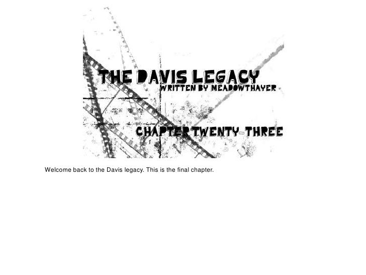 Welcome back to the Davis legacy. This is the final chapter.