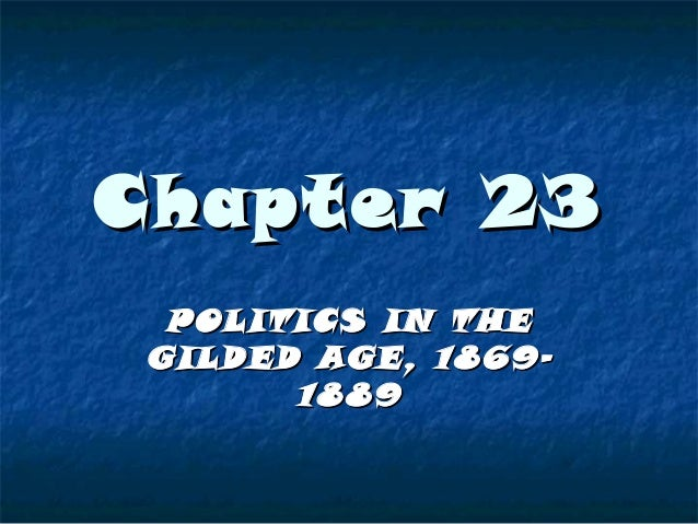 Chapter 23 POLITICS IN THE GILDED AGE, 18691889