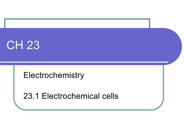 CH 23 Electrochemistry 23.1 Electrochemical cells