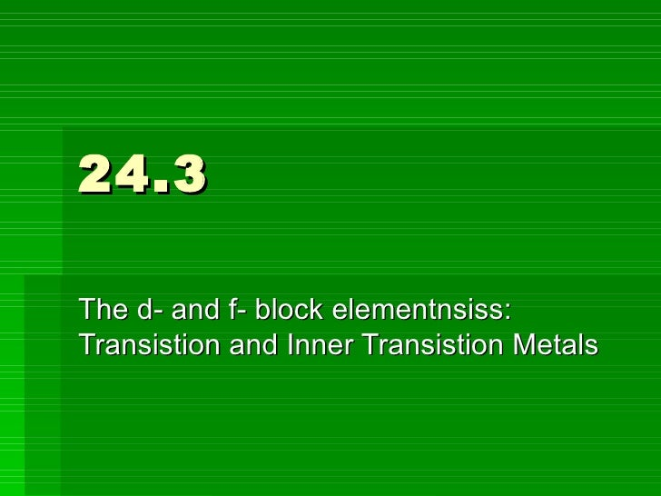 24.3 The d- and f- block elementnsiss: Transistion and Inner Transistion Metals