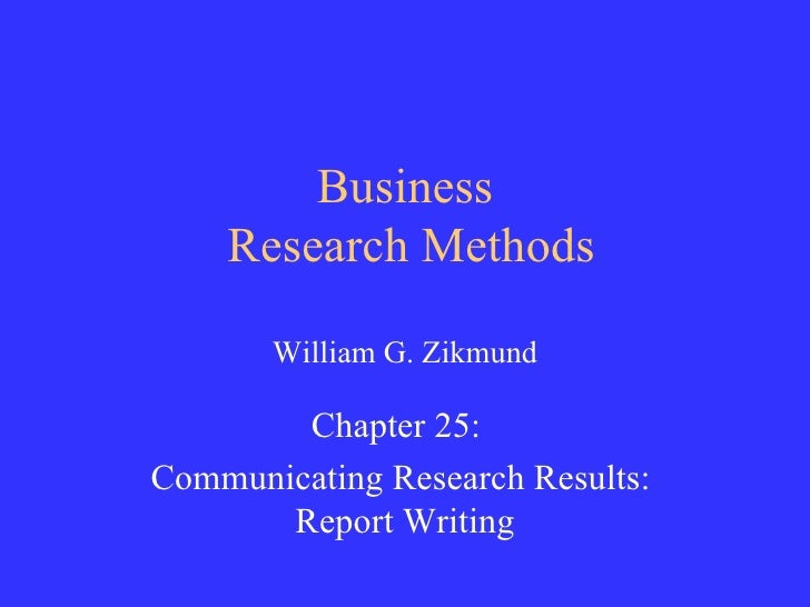 Business  Research Methods William G. Zikmund Chapter 25:  Communicating Research Results:  Report Writing