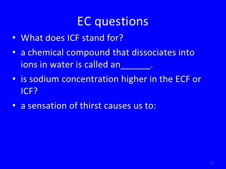 EC questions• What does ICF stand for?• a chemical compound that dissociates into  ions in water is called an______.• is s...