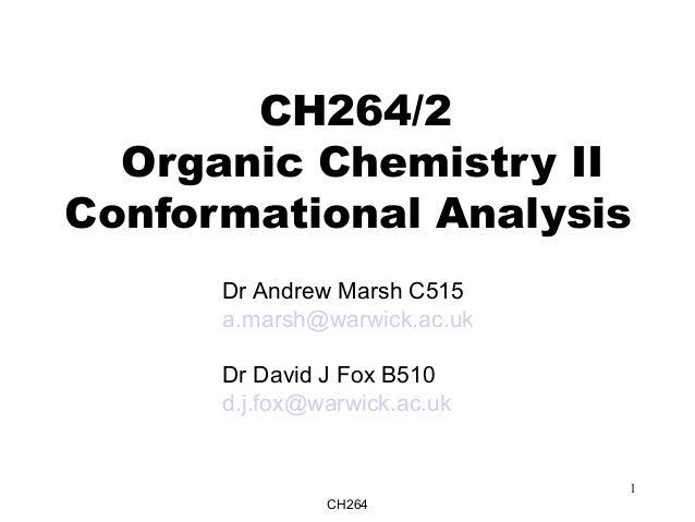 CH264 1 CH264/2 Organic Chemistry II Conformational Analysis Dr Andrew Marsh C515 a.marsh@warwick.ac.uk Dr David J Fox B51...