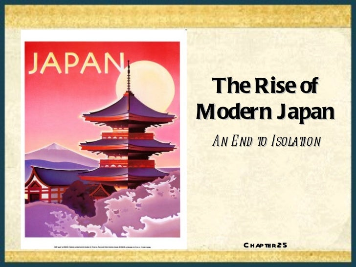 The Rise ofModern Japan An E nd to Isolation      C hapter 25
