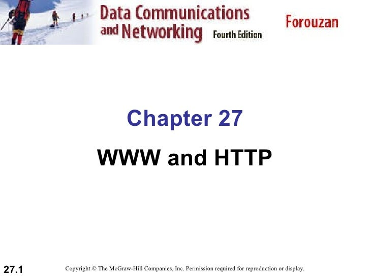 Chapter 27 WWW and HTTP Copyright © The McGraw-Hill Companies, Inc. Permission required for reproduction or display.