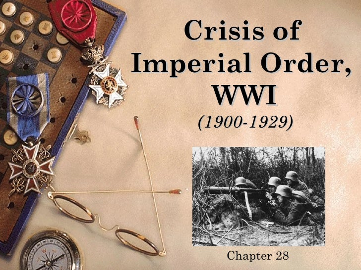 Crisis ofImperial Order,     WWI    (1900-1929)       Chapter 28