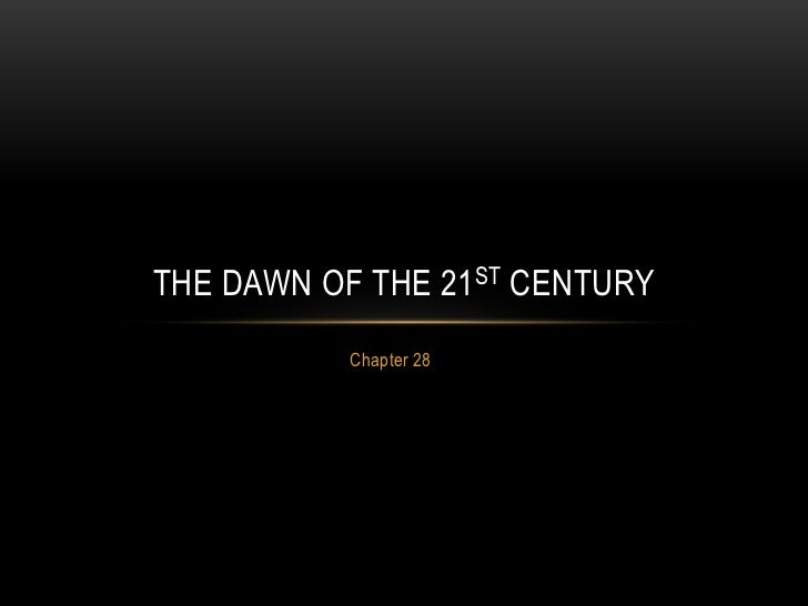 Ch 28 dawn of the 21st century
