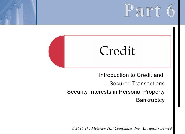 Introduction to Credit and                  Secured TransactionsSecurity Interests in Personal Property                   ...