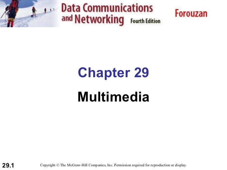 Chapter 29 Multimedia Copyright © The McGraw-Hill Companies, Inc. Permission required for reproduction or display.