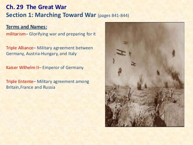 Ch. 29 The Great WarSection 1: Marching Toward War (pages 841-844)Terms and Names:militarism– Glorifying war and preparing...