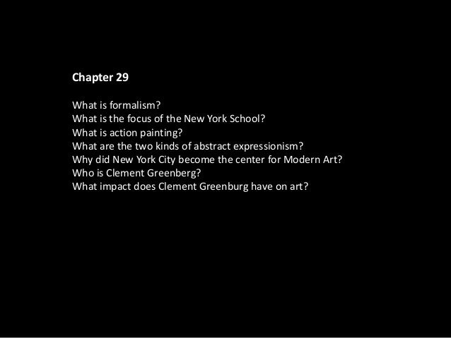 Chapter 29What is formalism?What is the focus of the New York School?What is action painting?What are the two kinds of abs...