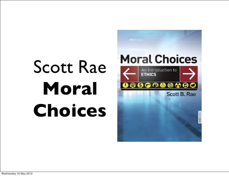 Scott Rae                         Moral                        ChoicesWednesday 16 May 2012
