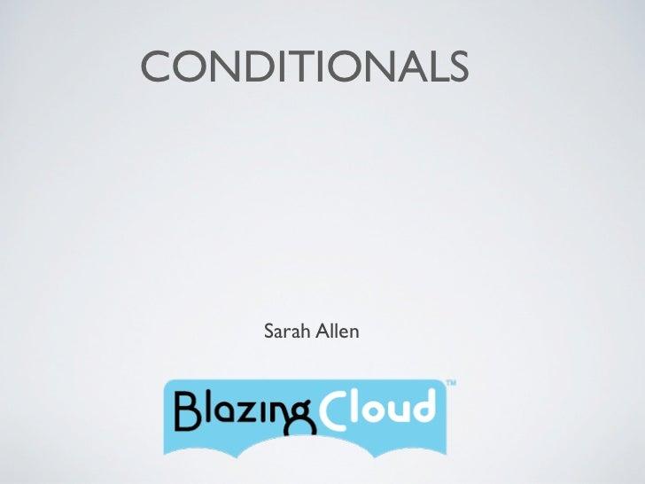 CONDITIONALS    Sarah Allen