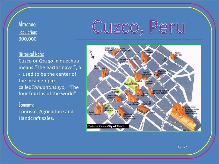 """Almanac : Population: 300,000 Historical Note: Cuzco or  Qosqo  in quechua means """"The earths navel"""", a -  used to be the c..."""