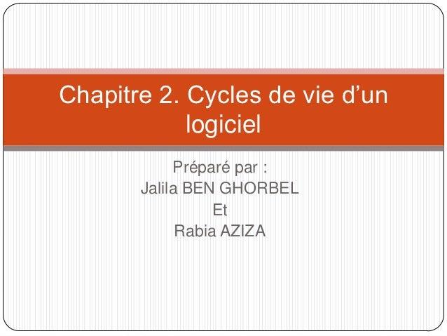 Chapitre 2. Cycles de vie d'un            logiciel            Préparé par :       Jalila BEN GHORBEL                  Et  ...