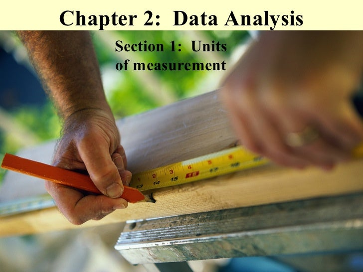 Chapter 2: Data Analysis     Section 1: Units     of measurement
