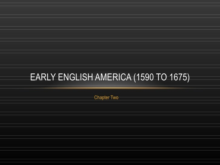 Chapter Two EARLY ENGLISH AMERICA (1590 TO 1675)