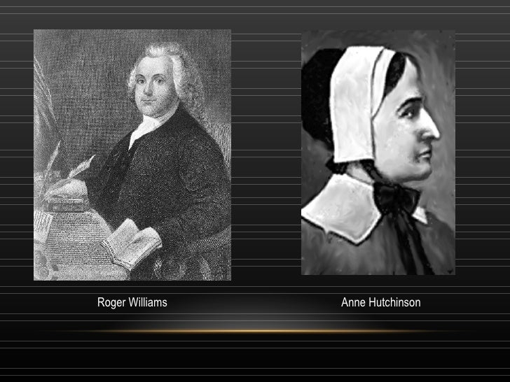 roger williams and anne hutchinson essay Puritan dissent essay john winthrop, roger williams, and anne hutchinson all hoped to accomplish great things in the new world and did accomplish many great.