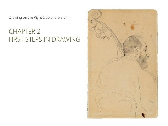 Drawing on the Right Side of the Brain CHAPTER 2 FIRST STEPS IN DRAWING