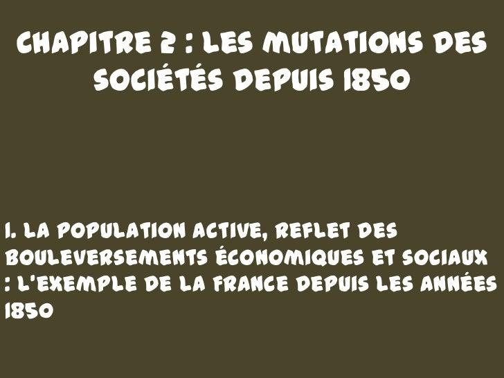 Chapitre 2 : Les mutations des    sociétés depuis 18501. La population active, reflet desbouleversements économiques et so...