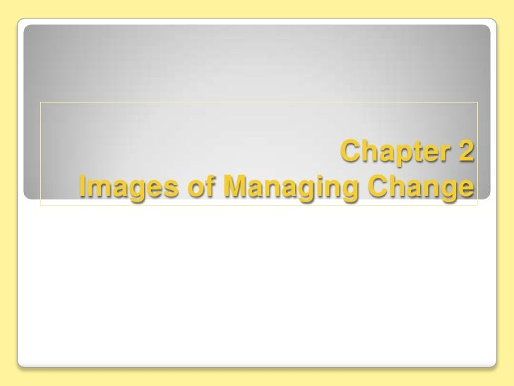 Ch 2 images of managing change