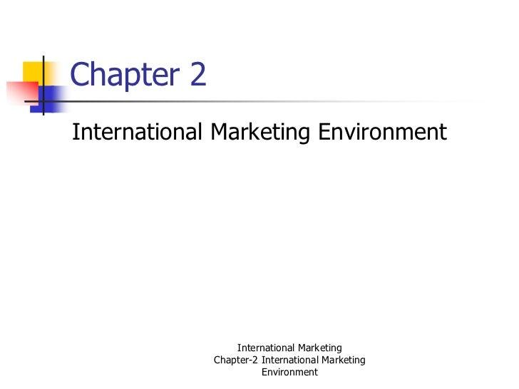Chapter 2International Marketing Environment                 International Marketing             Chapter-2 International M...