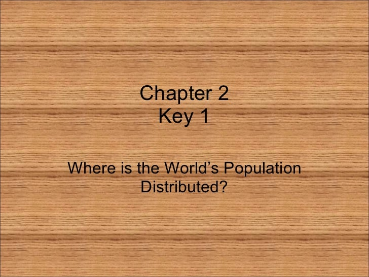 Chapter 2 Key 1 Where is the World's Population Distributed?