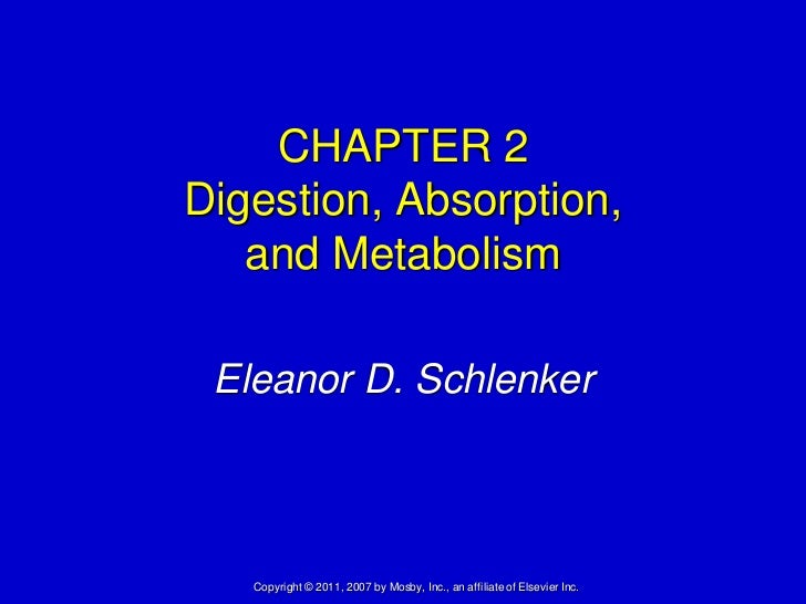 CHAPTER 2Digestion, Absorption,   and Metabolism Eleanor D. Schlenker   Copyright © 2011, 2007 by Mosby, Inc., an affiliat...