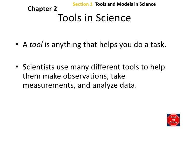 Section 1  Tools and Models in Science<br />Chapter 2<br />Tools in Science<br />A tool is anything that helps you do a ta...