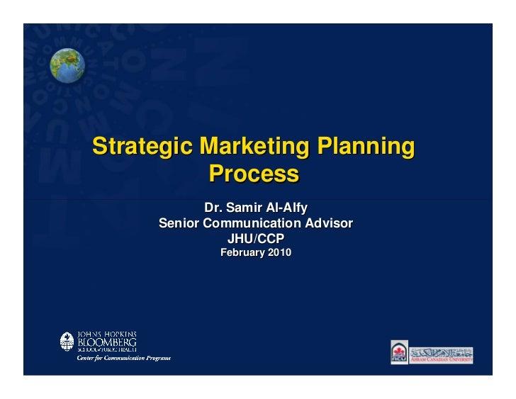 Strategic Marketing Planning          Process            Dr. Samir Al-Alfy     Senior Communication Advisor               ...