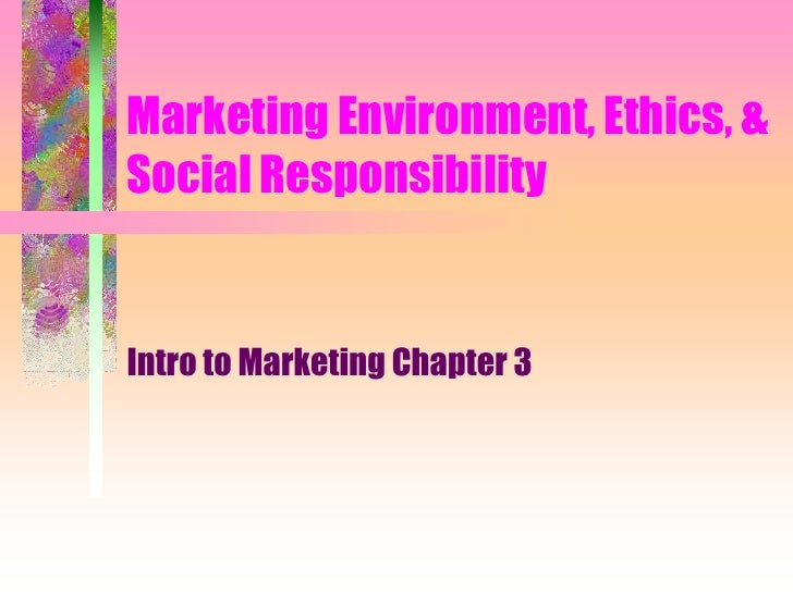 Marketing Environment, Ethics, & Social Responsibility<br />Intro to Marketing Chapter 3<br />