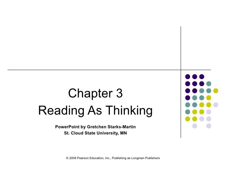 Chapter 3 Reading As Thinking PowerPoint by Gretchen Starks-Martin St. Cloud State University, MN © 2008 Pearson Education...