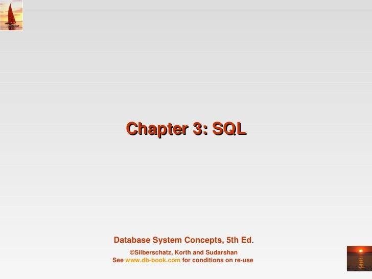 Chapter3:SQL     DatabaseSystemConcepts,5thEd.      ©Silberschatz,KorthandSudarshan Seewww.dbbook.comforcondi...