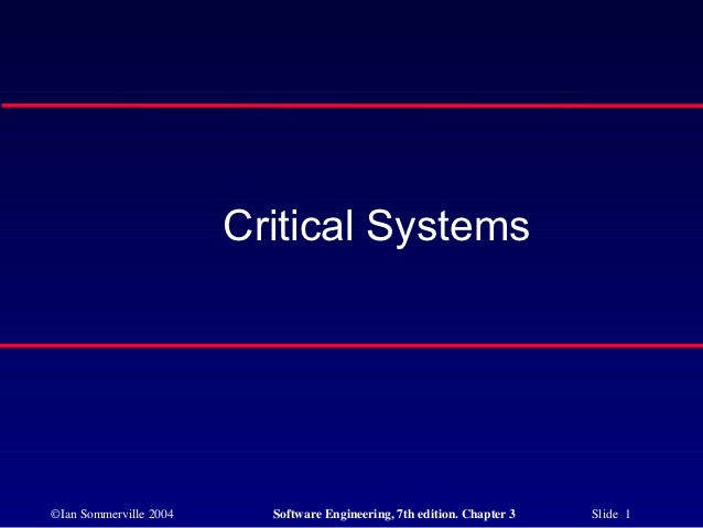 Critical Systems©Ian Sommerville 2004     Software Engineering, 7th edition. Chapter 3   Slide 1