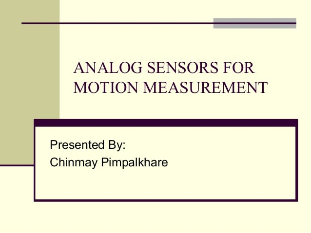 ANALOG SENSORS FOR   MOTION MEASUREMENTPresented By:Chinmay Pimpalkhare