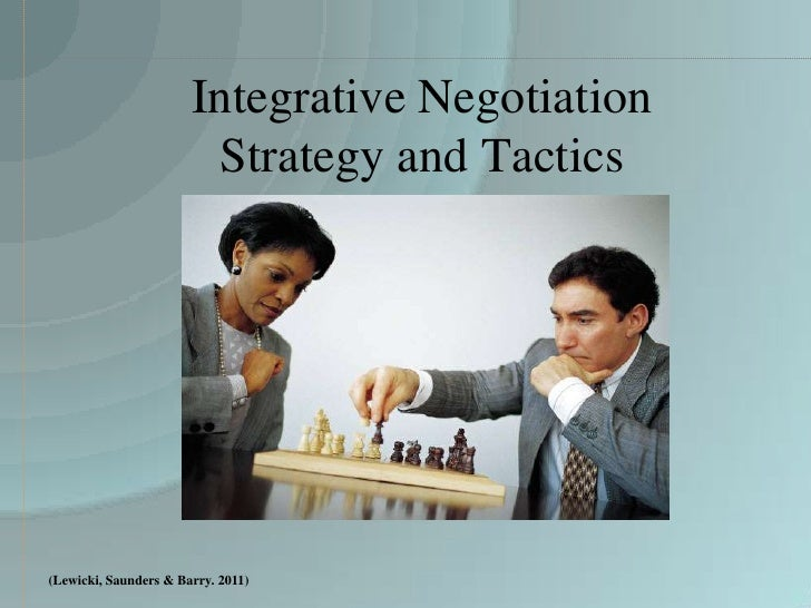 Integrative Negotiation                        Strategy and Tactics(Lewicki, Saunders & Barry. 2011)