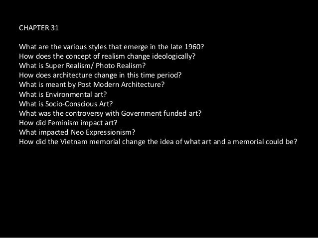 CHAPTER 31What are the various styles that emerge in the late 1960?How does the concept of realism change ideologically?Wh...
