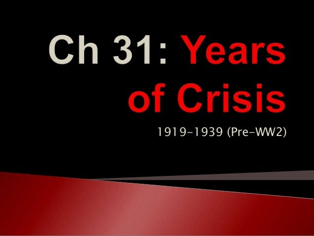 Ch 31 years of crisis