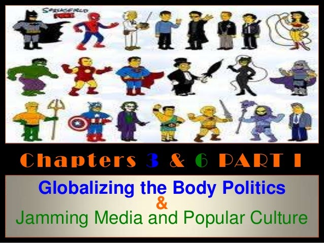 C h a p t e r s 3 & 6 PA RT I  Globalizing the Body Politics                &Jamming Media and Popular Culture