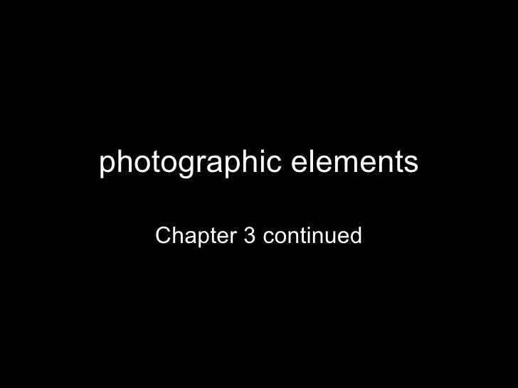 photographic elements Chapter 3 continued