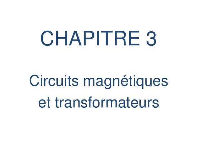 CHAPITRE 3 Circuits magnétiques et transformateurs