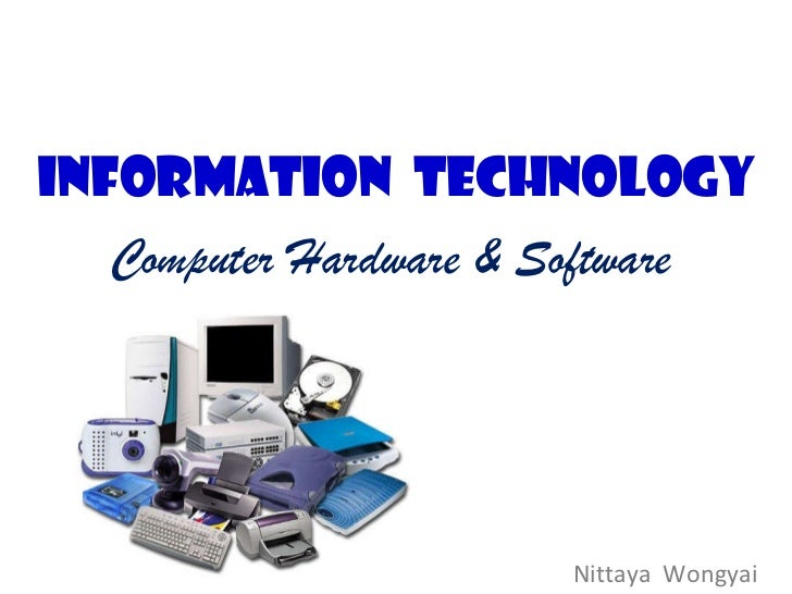 INFORMATION  TECHNOLOGY Computer Hardware & Software Nittaya  Wongyai