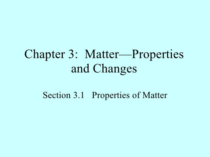 Chapter 3:  Matter—Properties and Changes Section 3.1  Properties of Matter