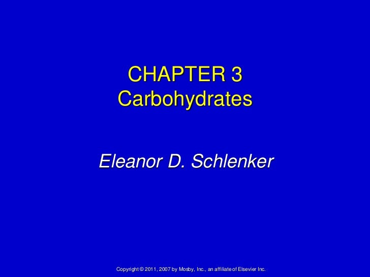 CHAPTER 3  CarbohydratesEleanor D. Schlenker  Copyright © 2011, 2007 by Mosby, Inc., an affiliate of Elsevier Inc.