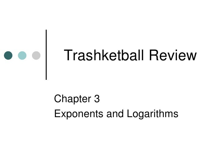 Trashketball ReviewChapter 3Exponents and Logarithms