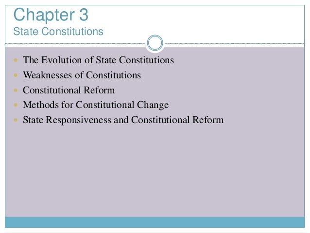 Chapter 3 State Constitutions  The Evolution of State Constitutions  Weaknesses of Constitutions  Constitutional Reform...